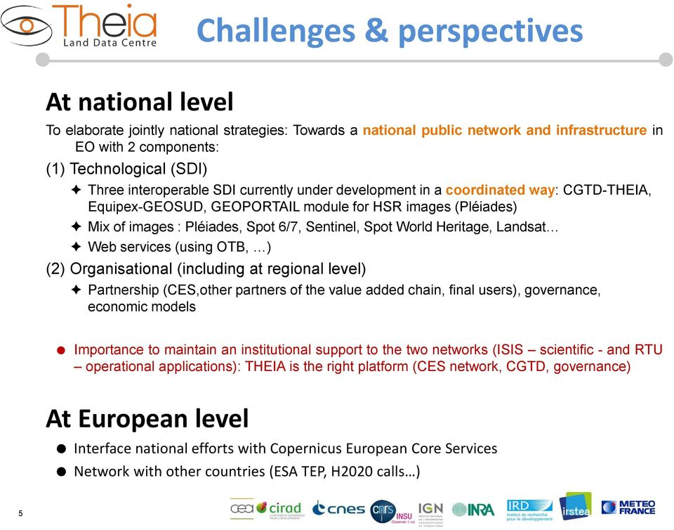 Heritage, Landsat Web services (using OTB, ) (2) Organisational (including at regional level) Partnership (CES,other partners of the value added chain, final users), governance, economic models