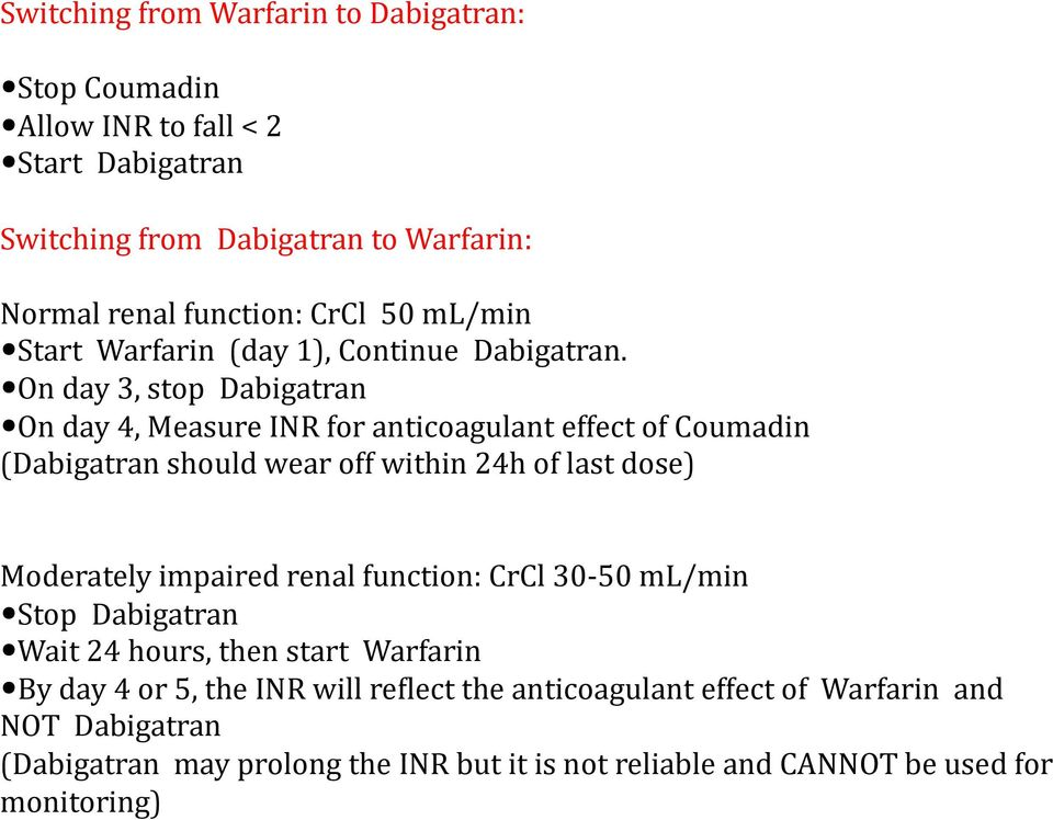 On day 3, stop Dabigatran On day 4, Measure INR for anticoagulant effect of Coumadin (Dabigatran should wear off within 24h of last dose) Moderately impaired