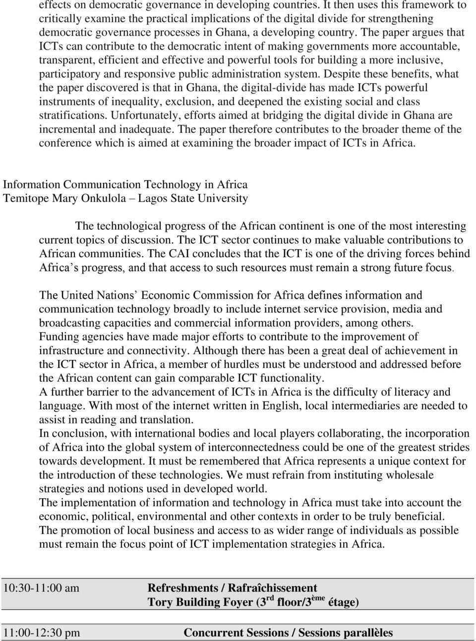 The paper argues that ICTs can contribute to the democratic intent of making governments more accountable, transparent, efficient and effective and powerful tools for building a more inclusive,