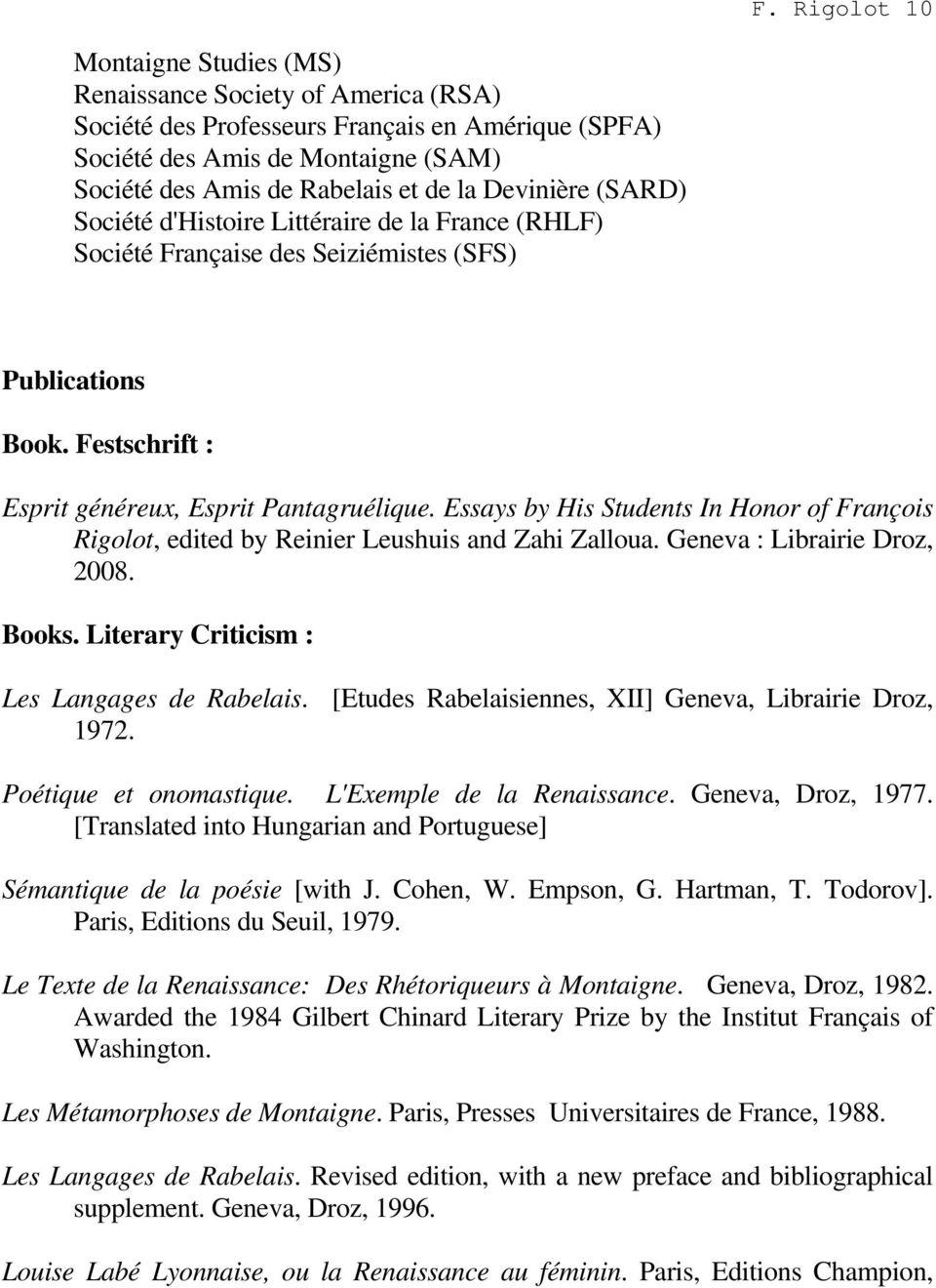 Essays by His Students In Honor of François Rigolot, edited by Reinier Leushuis and Zahi Zalloua. Geneva : Librairie Droz, 2008. Books. Literary Criticism : Les Langages de Rabelais.