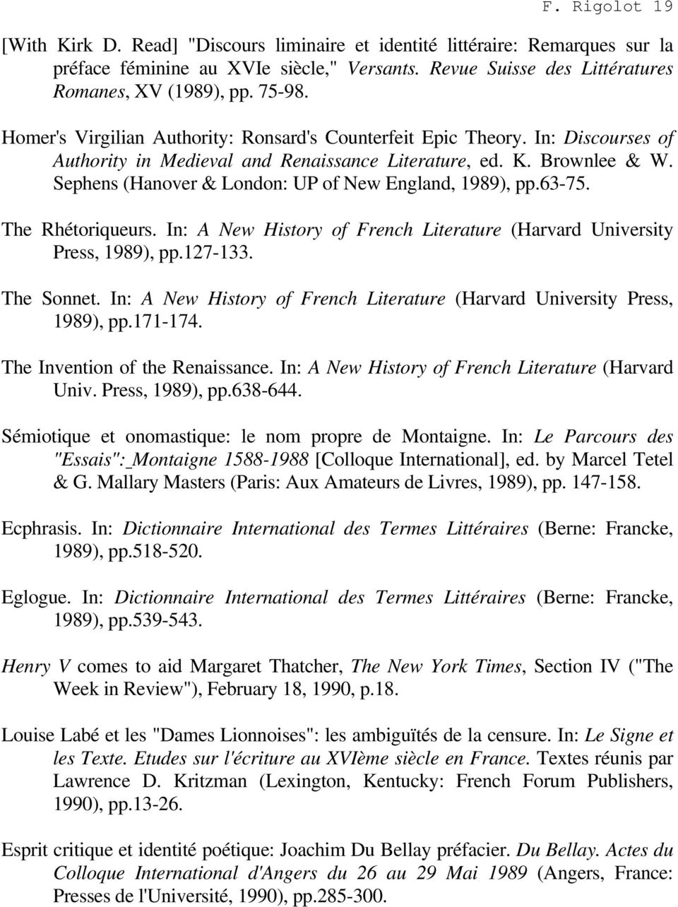 Sephens (Hanover & London: UP of New England, 1989), pp.63-75. The Rhétoriqueurs. In: A New History of French Literature (Harvard University Press, 1989), pp.127-133. The Sonnet.