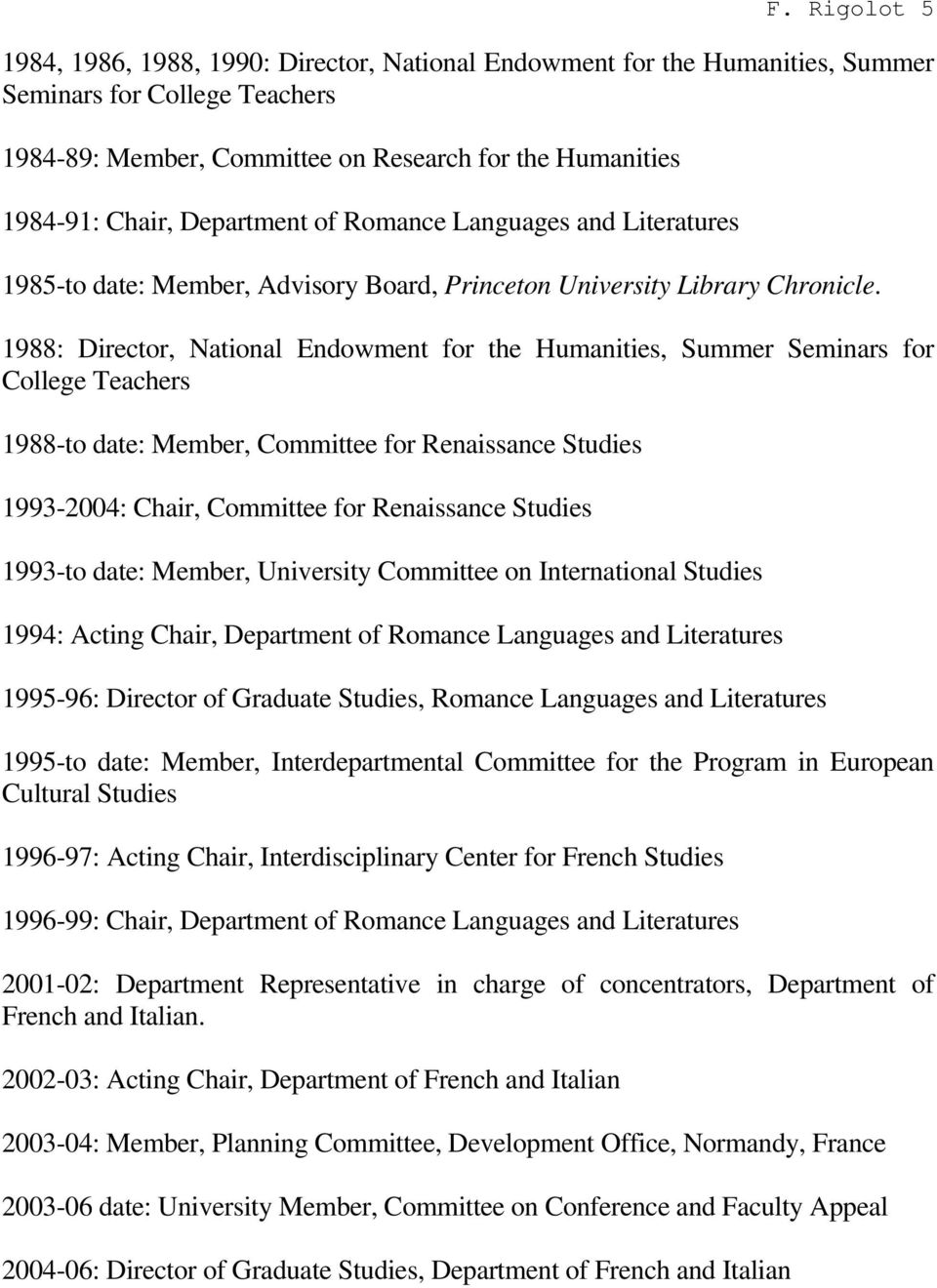 1988: Director, National Endowment for the Humanities, Summer Seminars for College Teachers 1988-to date: Member, Committee for Renaissance Studies 1993-2004: Chair, Committee for Renaissance Studies