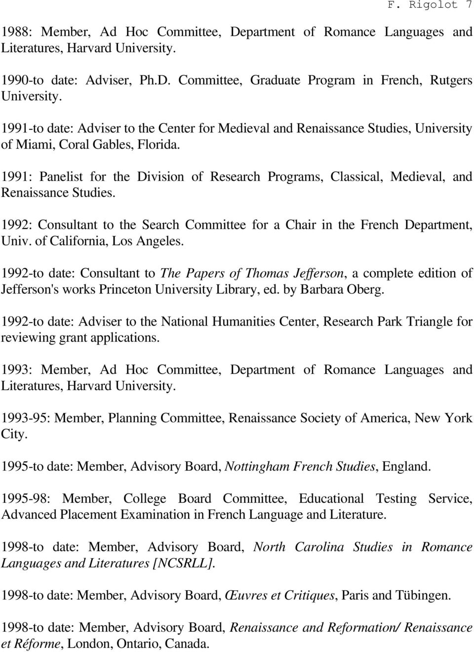 1991: Panelist for the Division of Research Programs, Classical, Medieval, and Renaissance Studies. 1992: Consultant to the Search Committee for a Chair in the French Department, Univ.