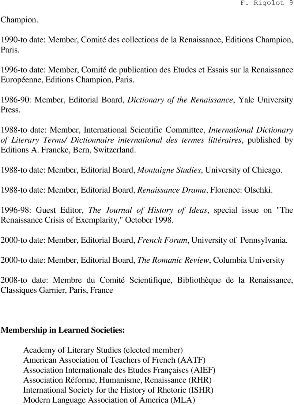 1986-90: Member, Editorial Board, Dictionary of the Renaissance, Yale University Press.