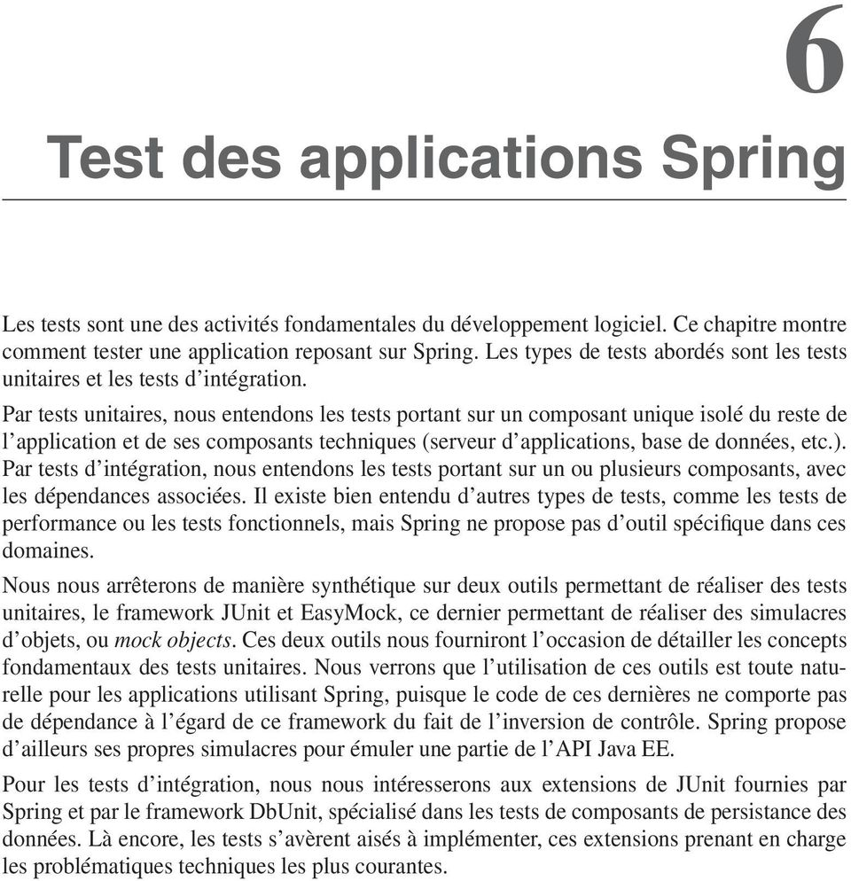 Par tests unitaires, nous entendons les tests portant sur un composant unique isolé du reste de l application et de ses composants techniques (serveur d applications, base de données, etc.).
