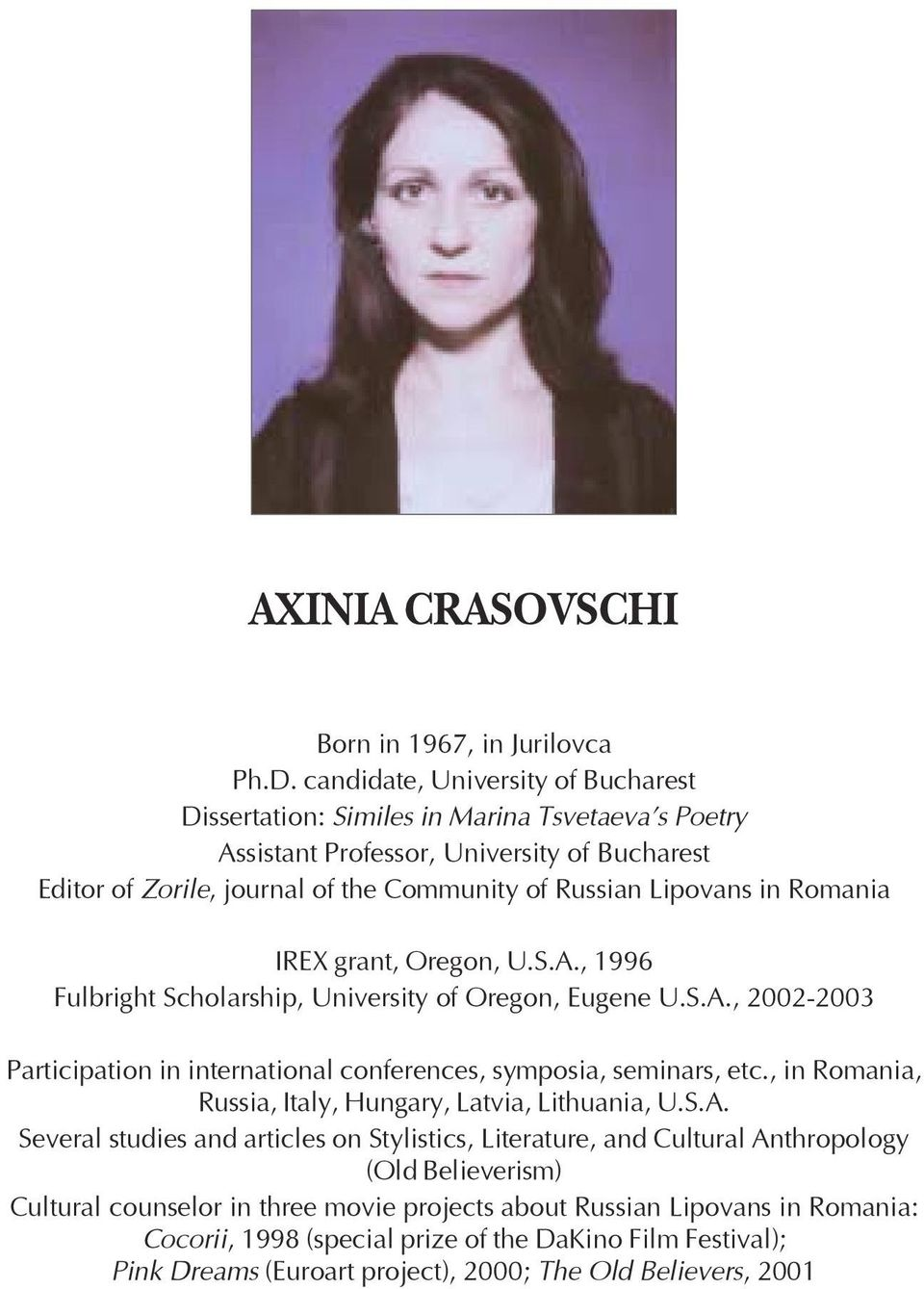 Romania IREX grant, Oregon, U.S.A., 1996 Fulbright Scholarship, University of Oregon, Eugene U.S.A., 2002-2003 Participation in international conferences, symposia, seminars, etc.