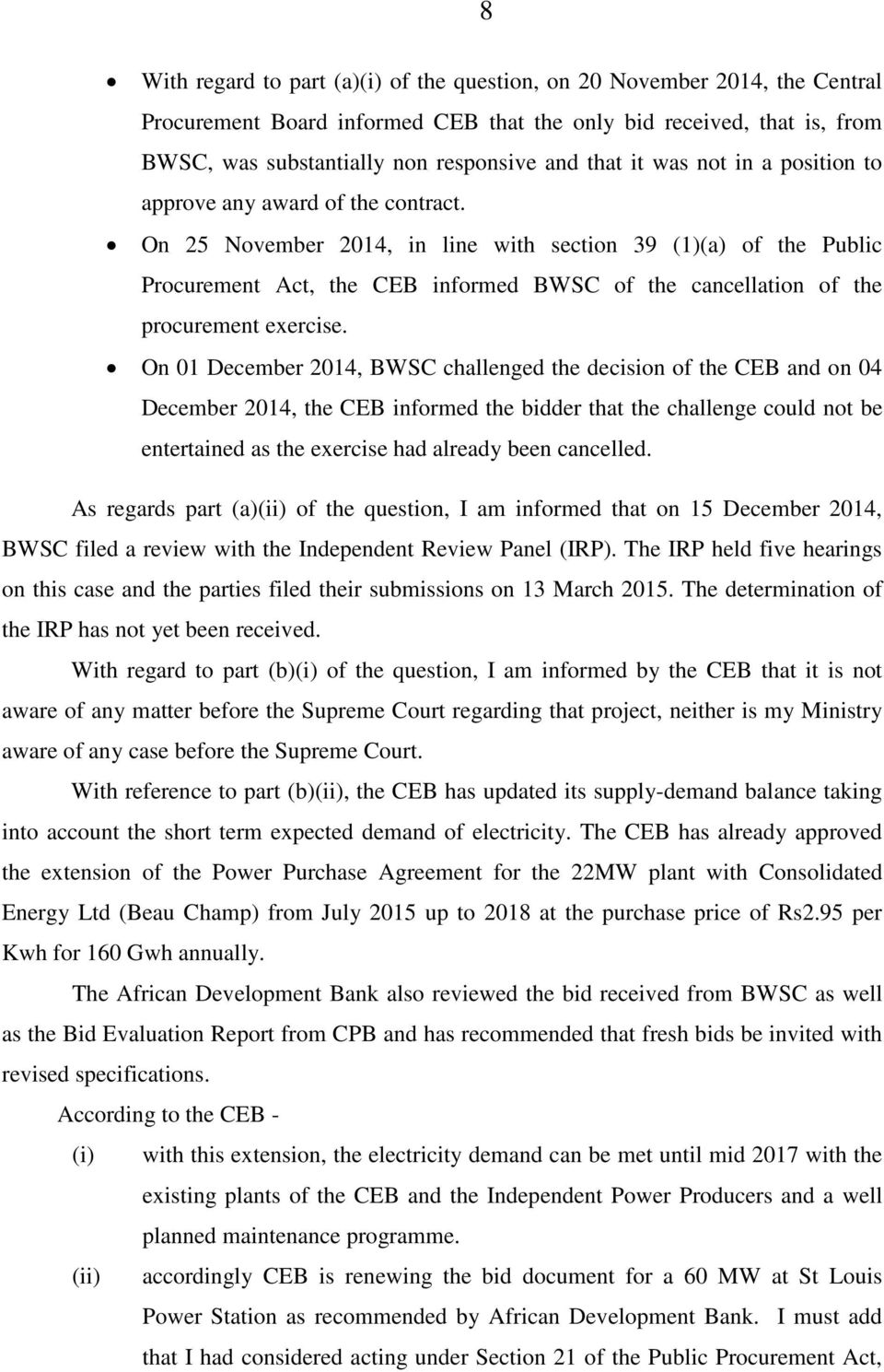 On 25 November 2014, in line with section 39 (1)(a) of the Public Procurement Act, the CEB informed BWSC of the cancellation of the procurement exercise.