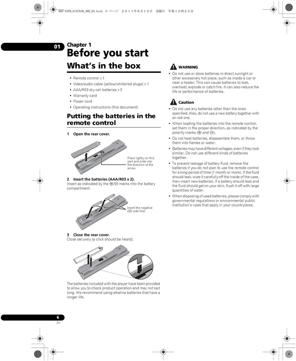Warranty card Power cord Operating instructions (this document) Putting the batteries in the remote control 1 Open the rear cover. Press lightly on this part and slide into the direction of the arrow.
