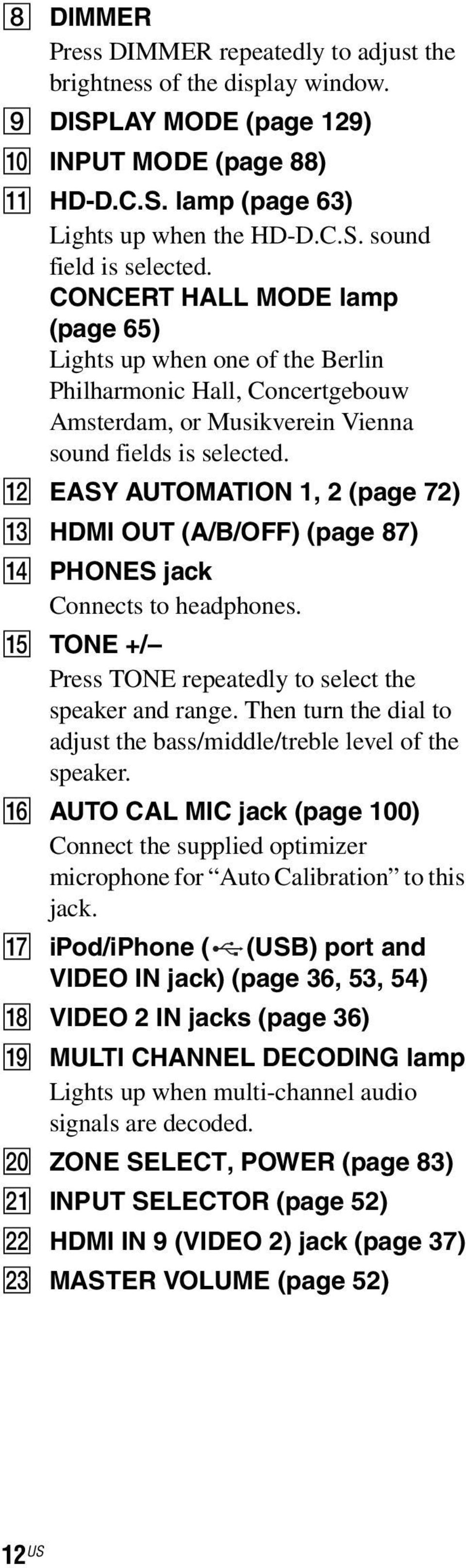 L EASY AUTOMATION 1, 2 (page 72) M HDMI OUT (A/B/OFF) (page 87) N PHONES jack Connects to headphones. O TONE +/ Press TONE repeatedly to select the speaker and range.