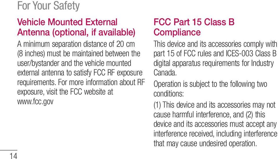 gov FCC Part 15 Class B Compliance This device and its accessories comply with part 15 of FCC rules and ICES-003 Class B digital apparatus requirements for Industry Canada.