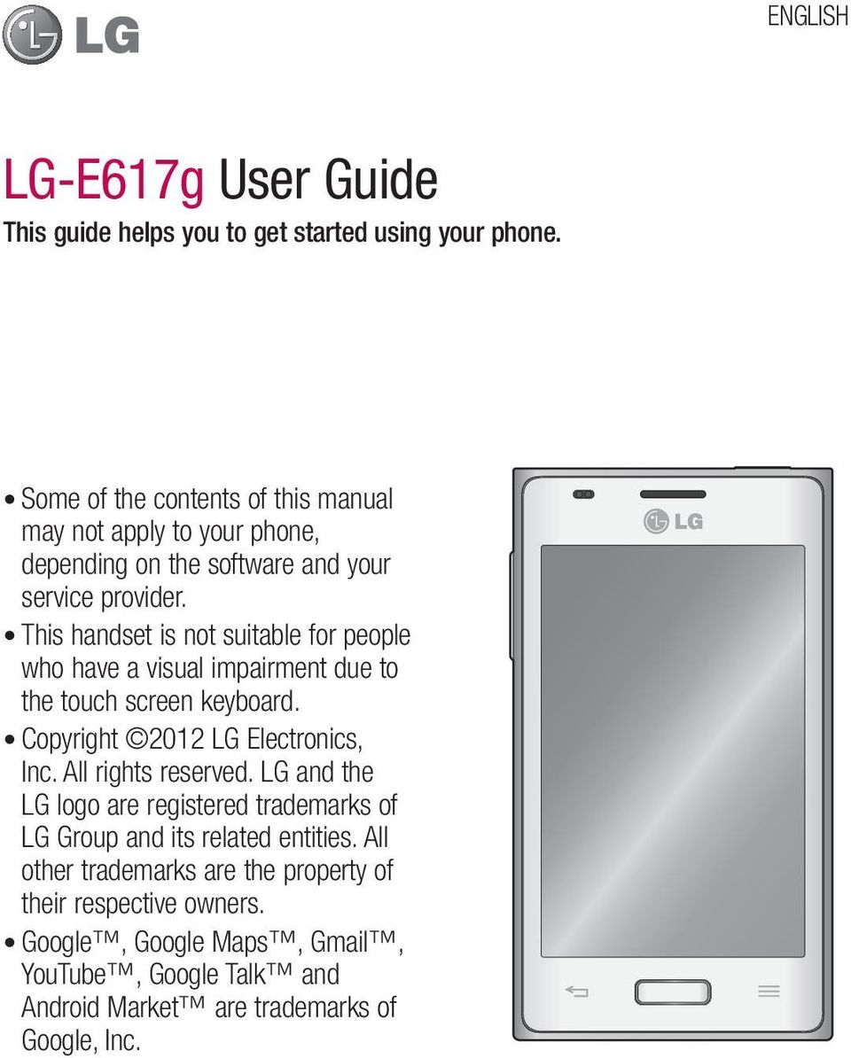 This handset is not suitable for people who have a visual impairment due to the touch screen keyboard. Copyright 2012 LG Electronics, Inc.