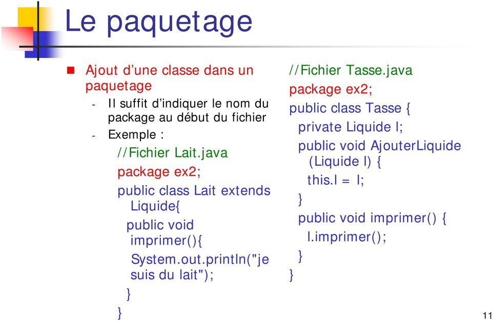 java package ex2; public class Lait extends Liquide{ public void imprimer(){ System.out.
