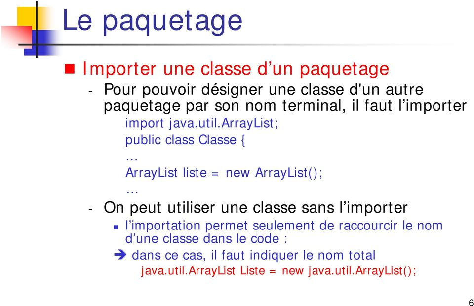 arraylist; public class Classe { ArrayList liste = new ArrayList(); - On peut utiliser une classe sans l