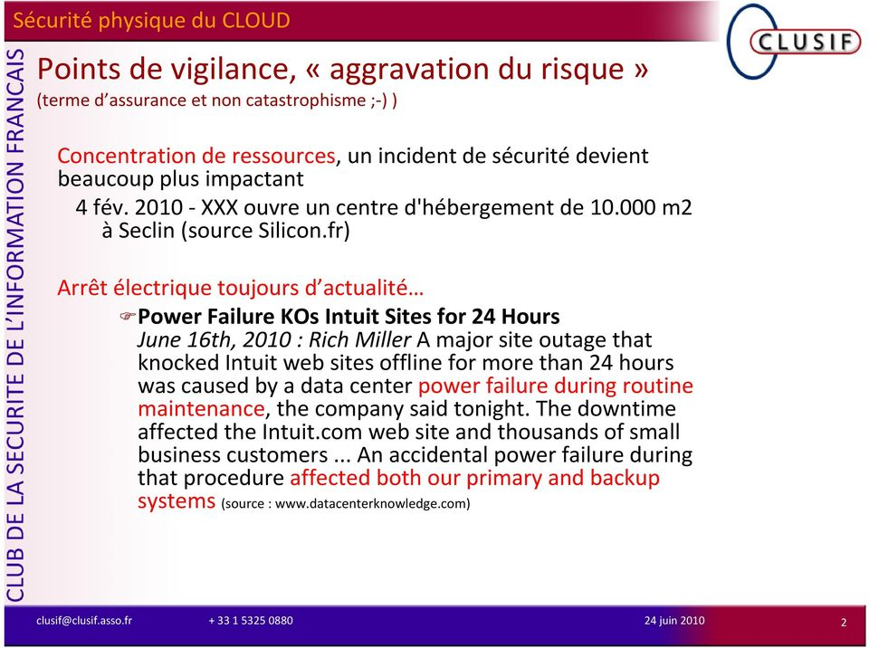 fr) Arrêt électrique toujours d actualité Power Failure KOs Intuit Sites for 24 Hours June16th, 2010 : RichMiller A major site outagethat knocked Intuit web sites offline for more than 24