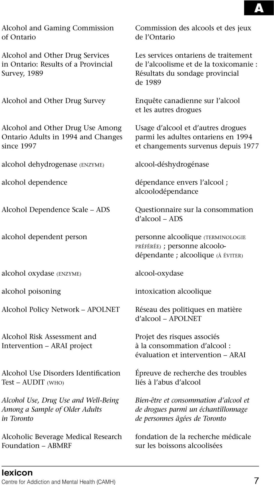 Among Usage d alcool et d autres drogues Ontario Adults in 1994 and Changes parmi les adultes ontariens en 1994 since 1997 et changements survenus depuis 1977 alcohol dehydrogenase (ENZYME)