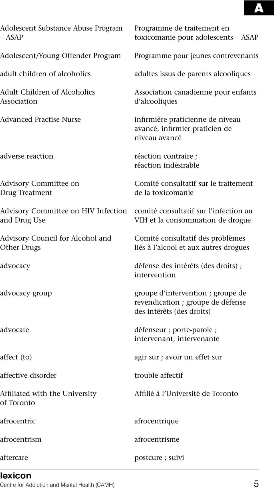infirmier praticien de niveau avancé adverse reaction réaction contraire ; réaction indésirable Advisory Committee on Drug Treatment Comité consultatif sur le traitement de la toxicomanie Advisory