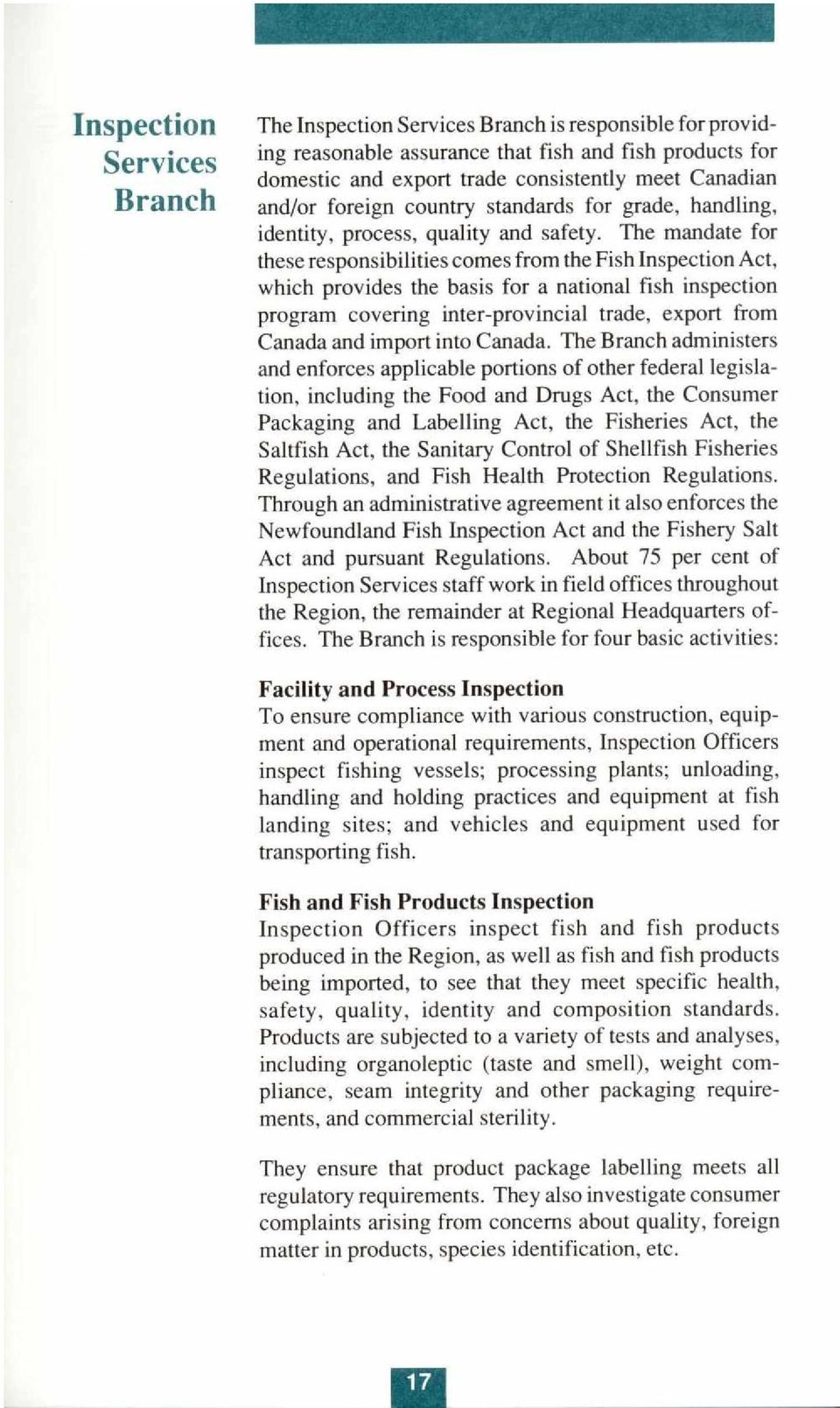 The mandate for these responsibilities comes from the Fish Inspection Act, which provides the basis for a national fish inspection program covering inter-provincial trade, export from Canada and