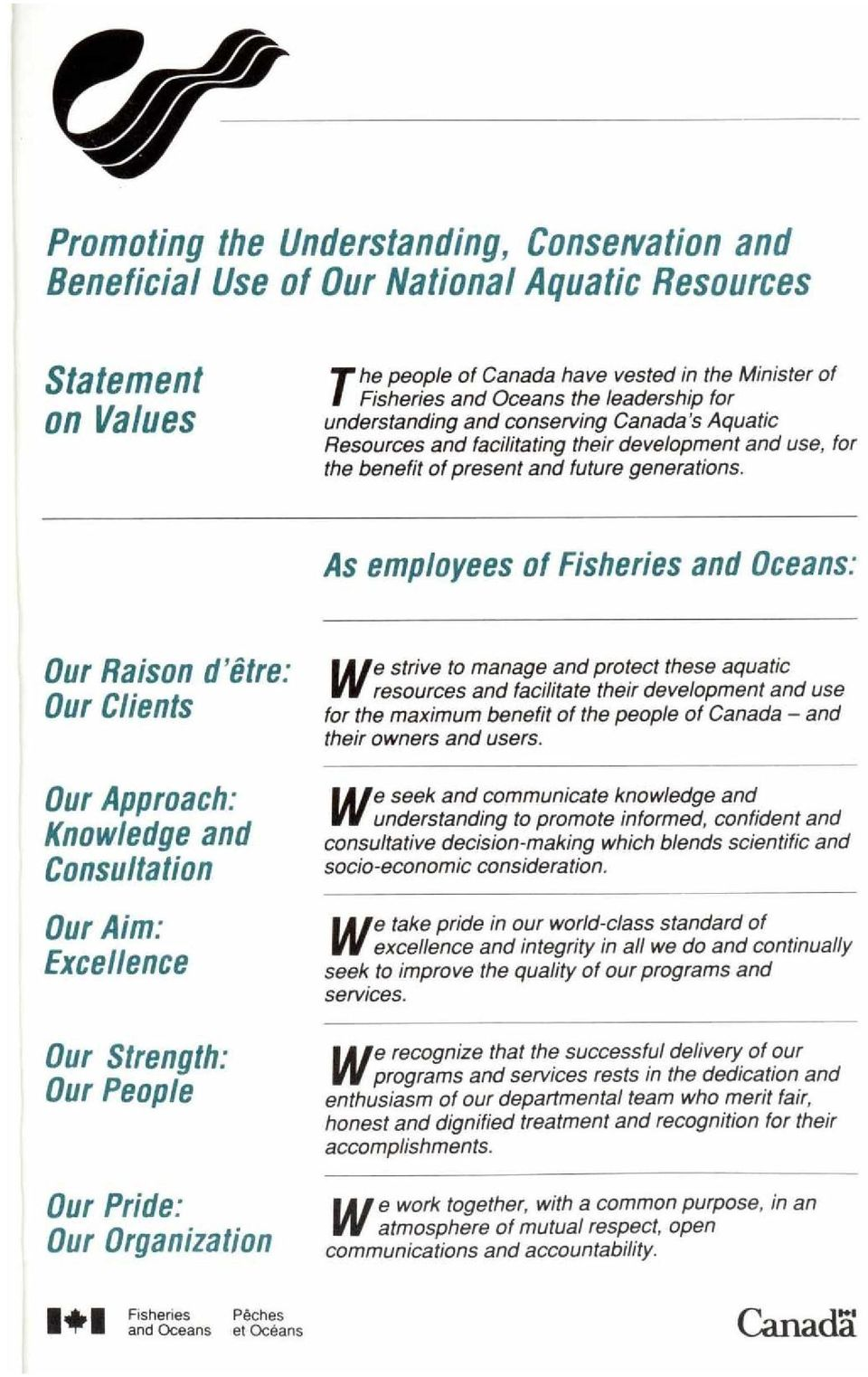 As employees of Fisheries and Oceans: Our Raison d'être: Our Clients Our Approach: Knowledge and Consultation Our Aim: Excellence Our Strength: Our People Our Pride: Our Organization We strive to