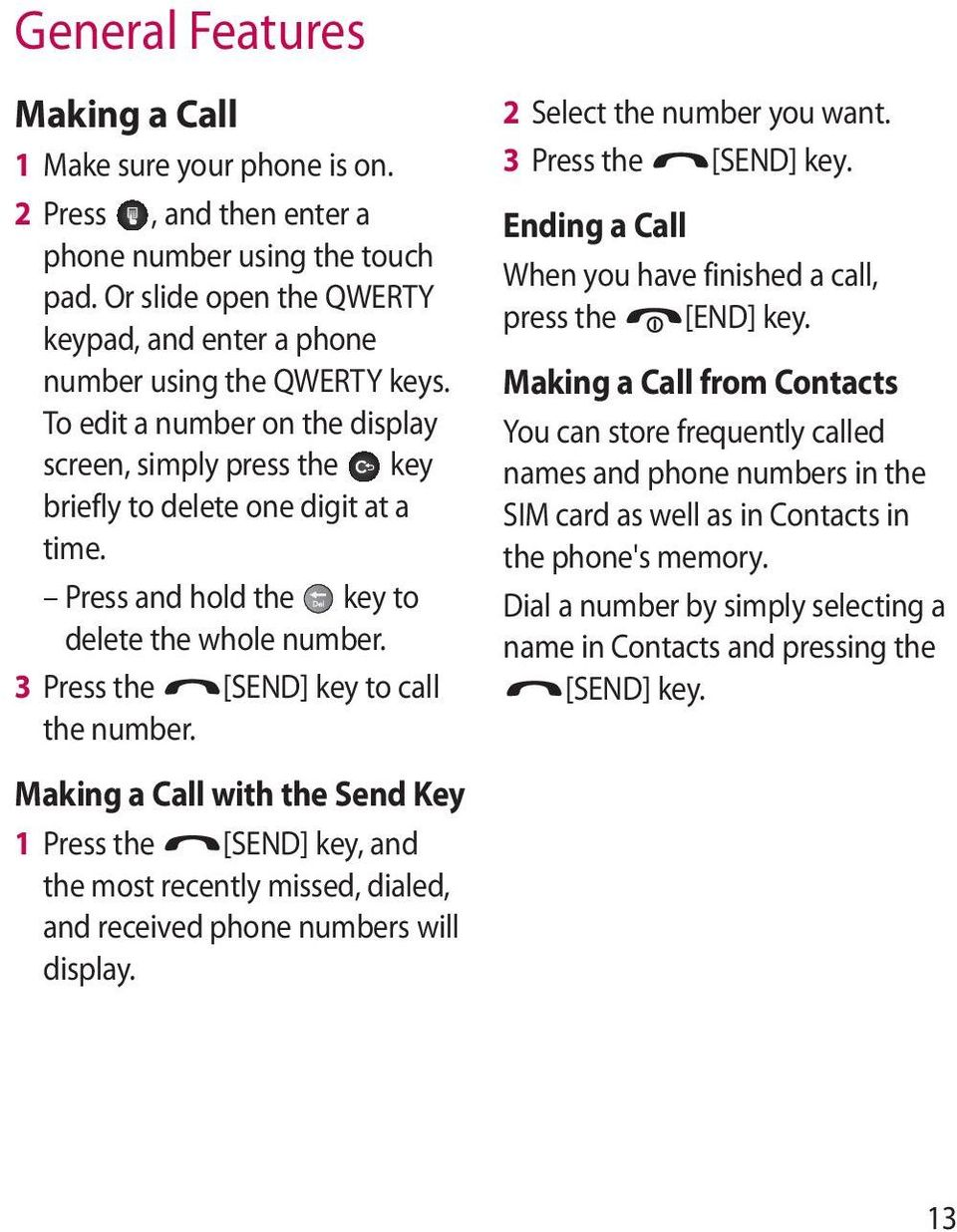 Press and hold the key to delete the whole number. 3 Press the [SEND] key to call the number.