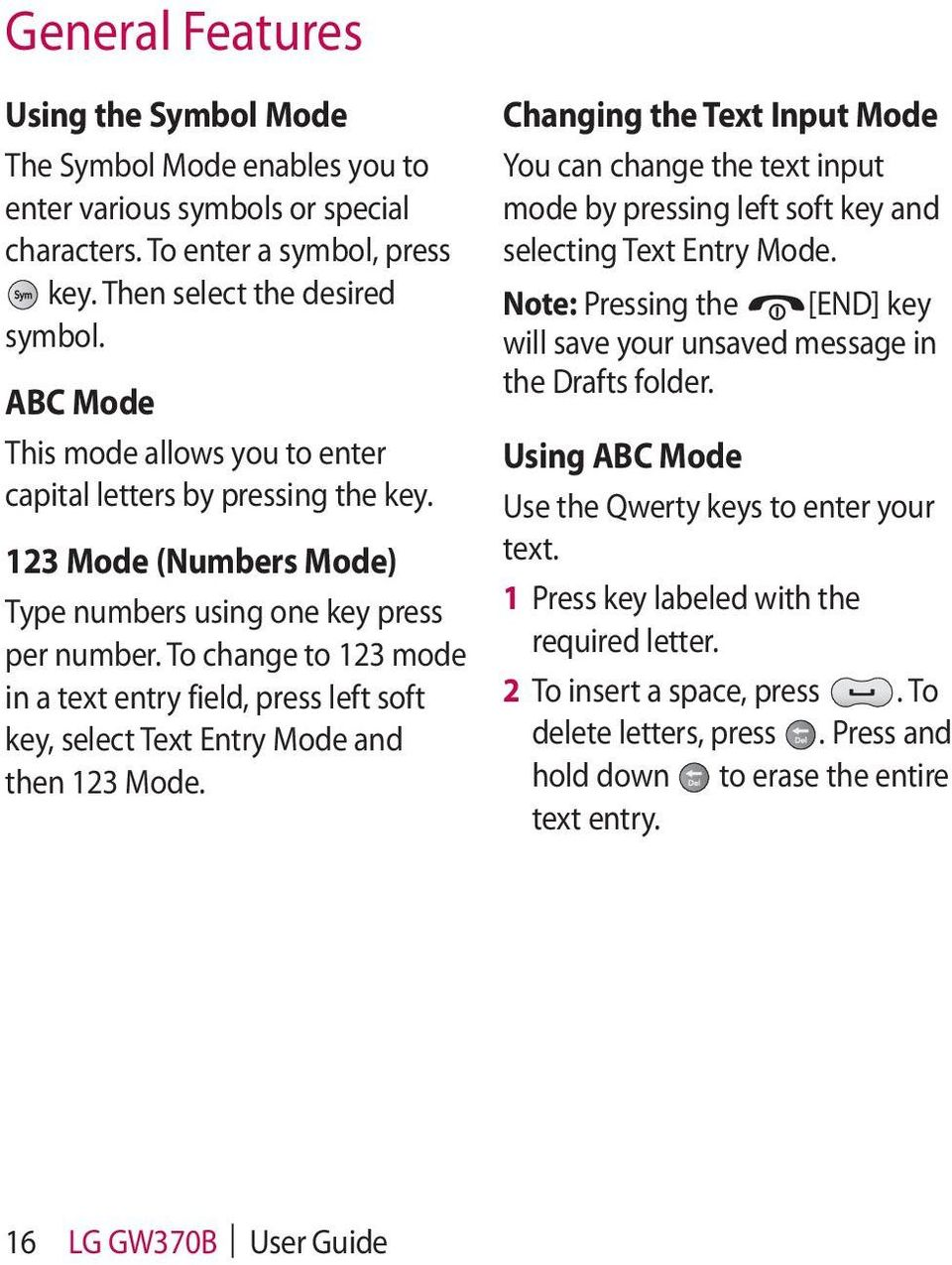 To change to 123 mode in a text entry field, press left soft key, select Text Entry Mode and then 123 Mode.