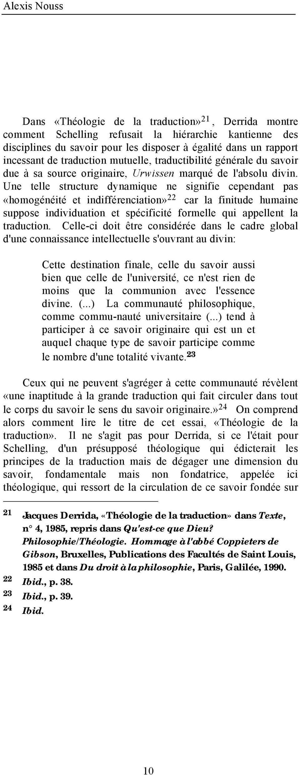 Une telle structure dynamique ne signifie cependant pas «homogénéité et indifférenciation» 22 car la finitude humaine suppose individuation et spécificité formelle qui appellent la traduction.