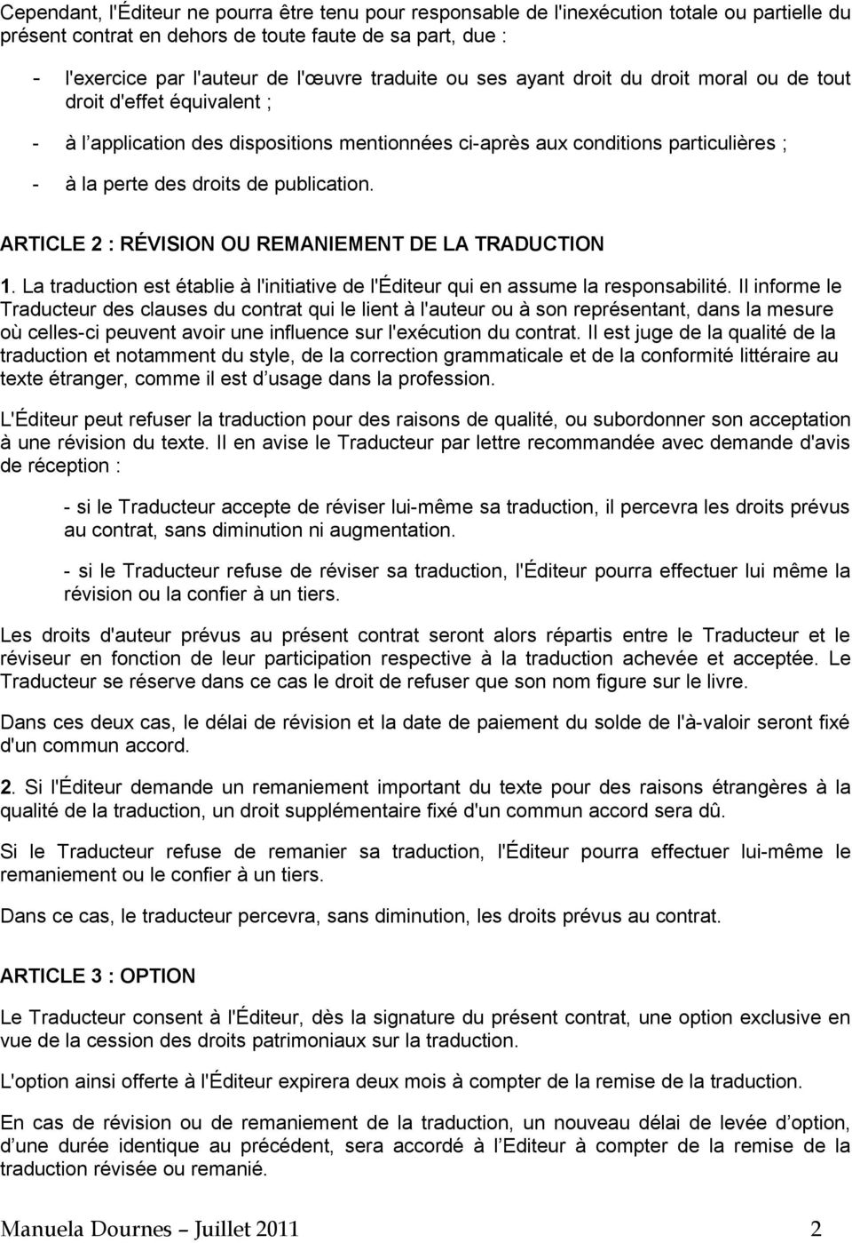publication. ARTICLE 2 : RÉVISION OU REMANIEMENT DE LA TRADUCTION 1. La traduction est établie à l'initiative de l'éditeur qui en assume la responsabilité.