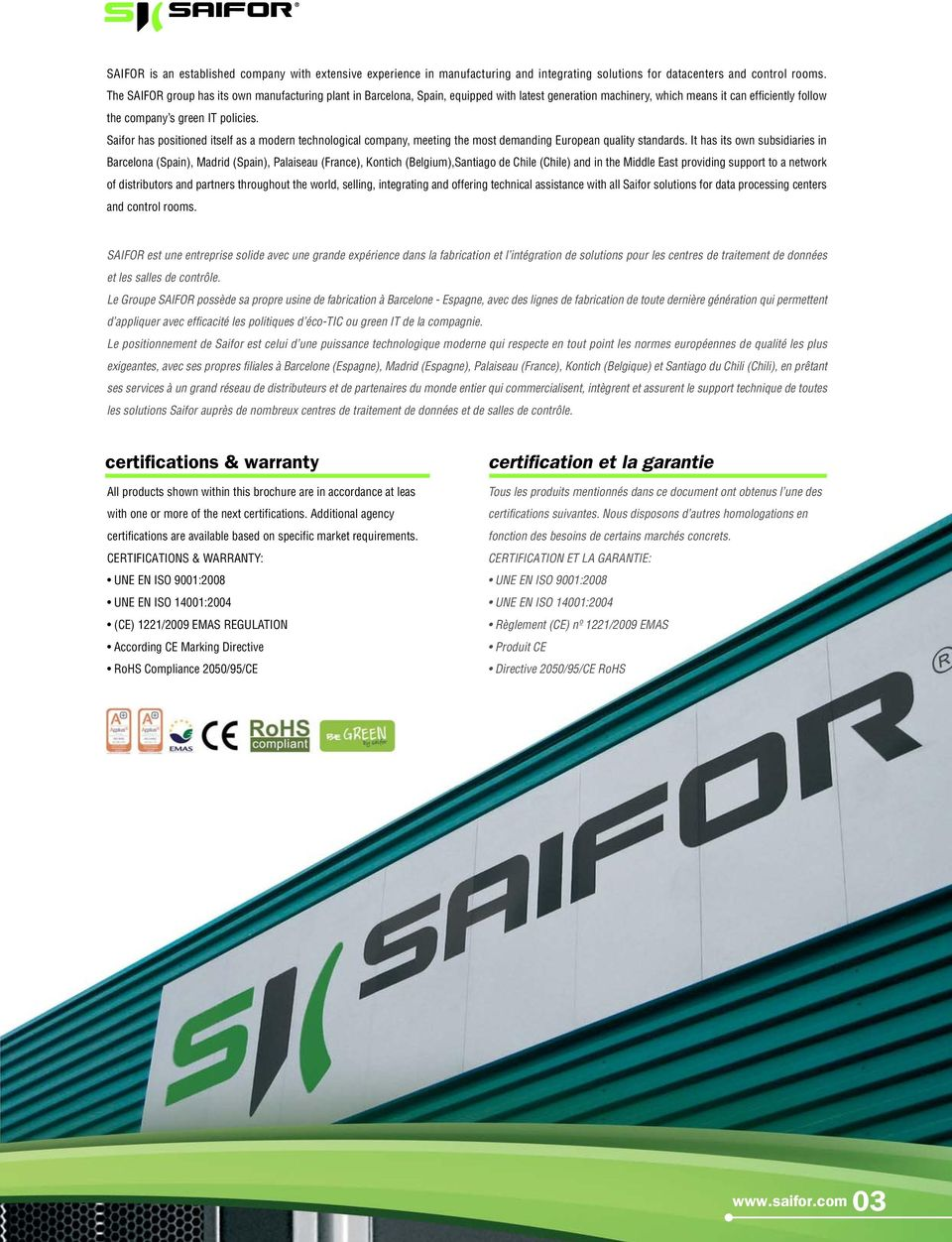 Saifor has positioned itself as a modern technological company, meeting the most demanding European quality standards.