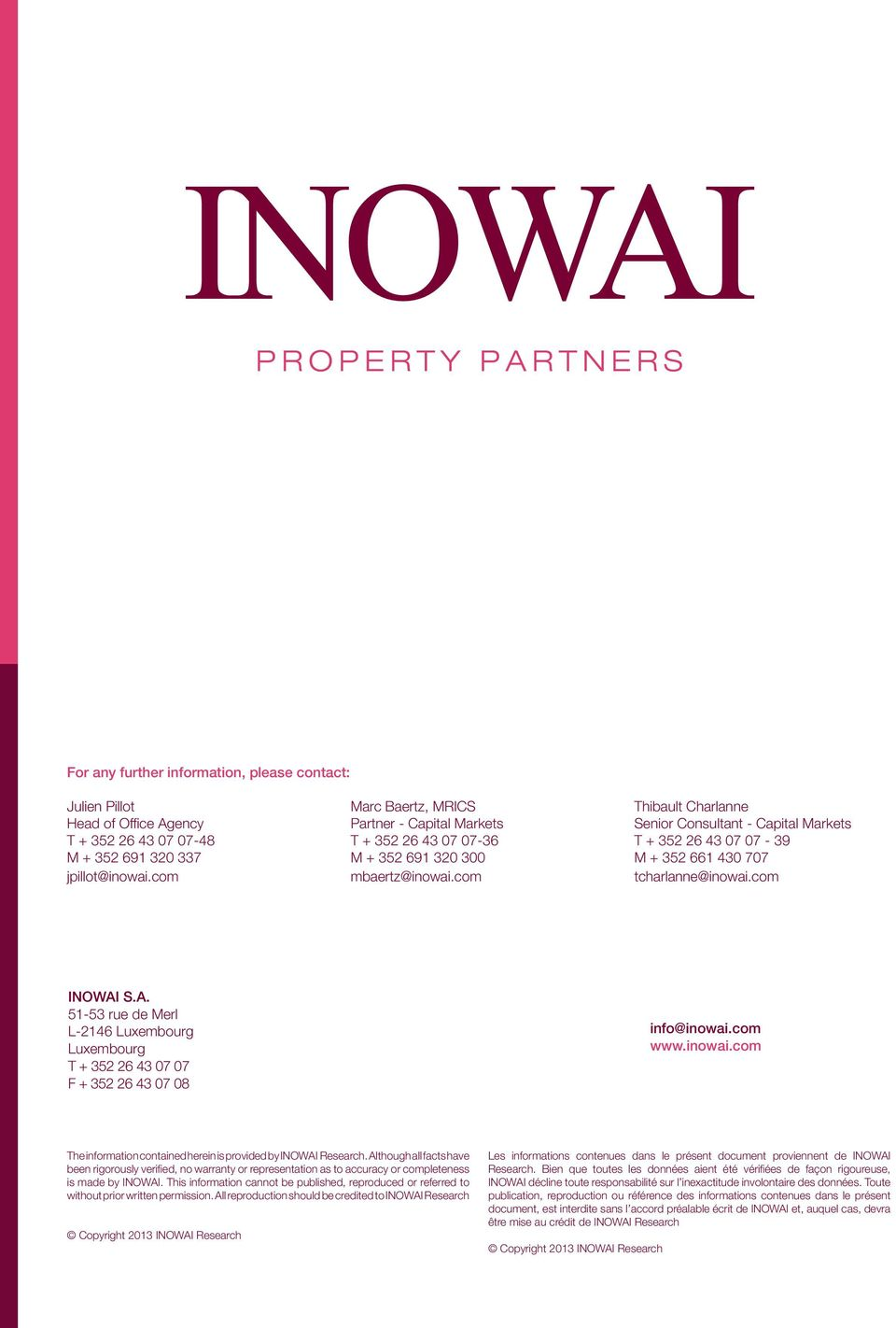 S.A. 51-53 rue de Merl L-2146 Luxembourg Luxembourg T + 352 26 43 07 07 F + 352 26 43 07 08 info@inowai.com www.inowai.com The information contained herein is provided by INOWAI Research.
