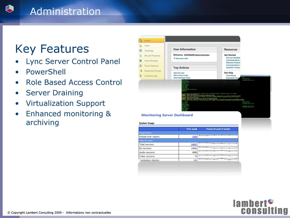 Server Virtualization Draining Support Virtualization Enhanced monitoring Support & archiving
