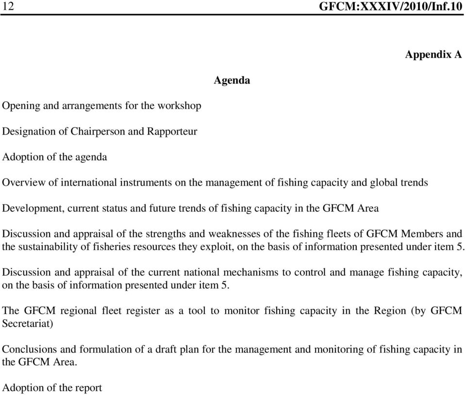 Members and the sustainability of fisheries resources they exploit, on the basis of information presented under item 5.