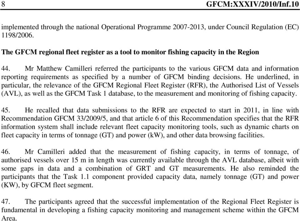 He underlined, in particular, the relevance of the GFCM Regional Fleet Register (RFR), the Authorised List of Vessels (AVL), as well as the GFCM Task 1 database, to the measurement and monitoring of