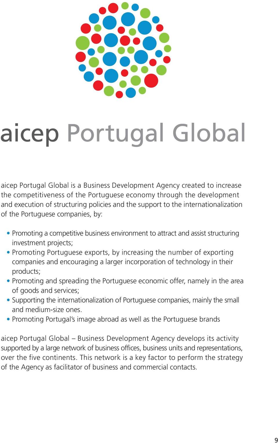 increasing the number of exporting companies and encouraging a larger incorporation of technology in their products; Promoting and spreading the Portuguese economic offer, namely in the area of goods