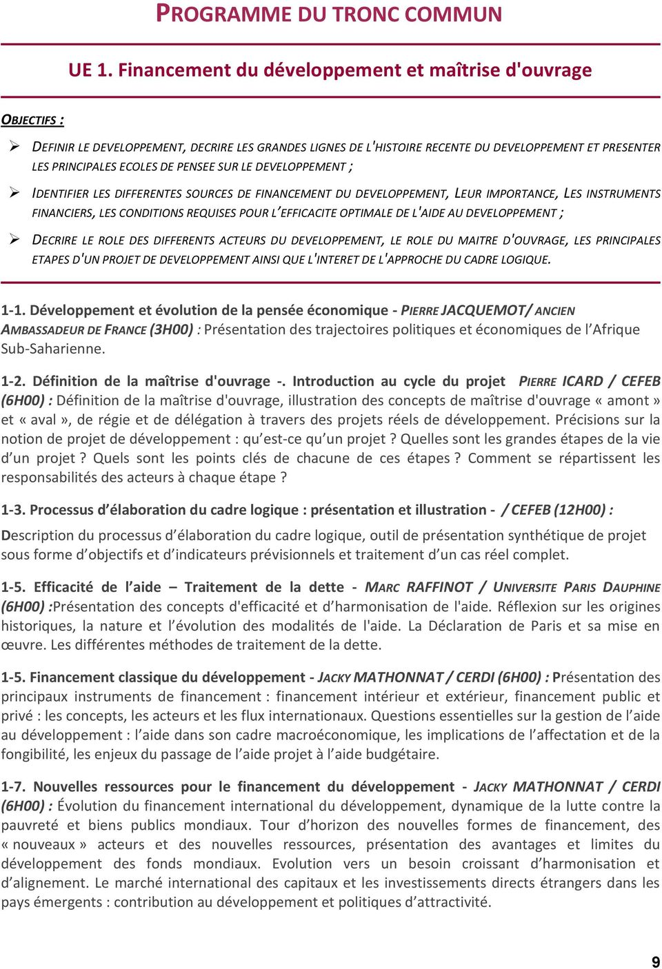 DEVELOPPEENT ; IDENTIFIER LES DIFFERENTES SOURCES DE FINANCEENT DU DEVELOPPEENT, LEUR IPORTANCE, LES INSTRUENTS FINANCIERS, LES CONDITIONS REQUISES POUR L EFFICACITE OPTIALE DE L'AIDE AU DEVELOPPEENT