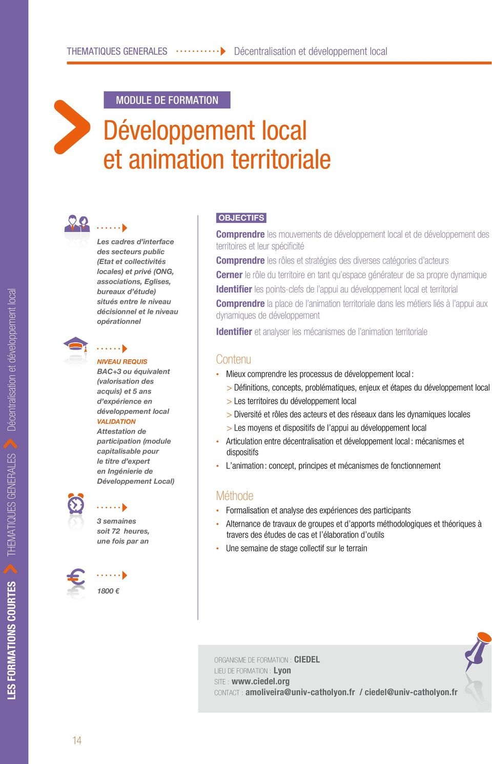 équivalent (valorisation des acquis) et 5 ans d expérience en développement local Attestation de participation (module capitalisable pour le titre d expert en Ingénierie de Développement Local) 3