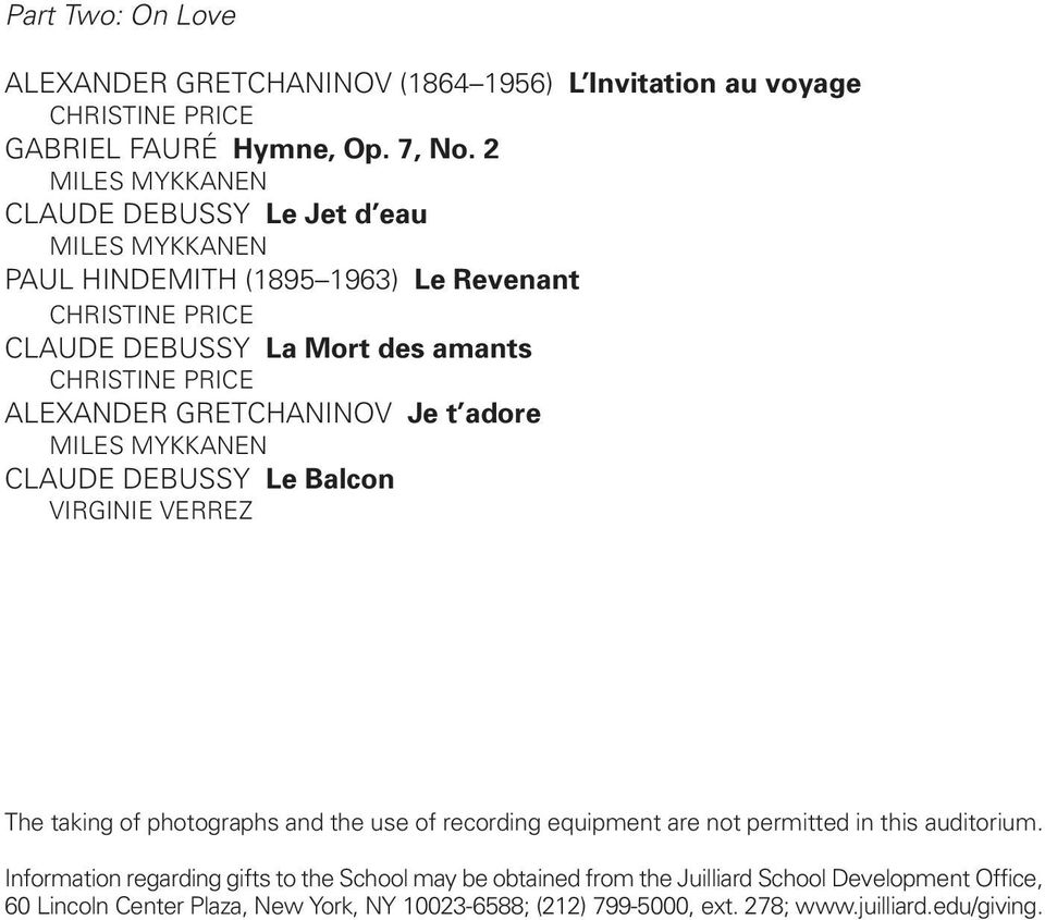 ALEXANDER GRETCHANINOV Je t adore MILES MYKKANEN CLAUDE DEBUSSY Le Balcon VIRGINIE VERREZ The taking of photographs and the use of recording equipment are not permitted