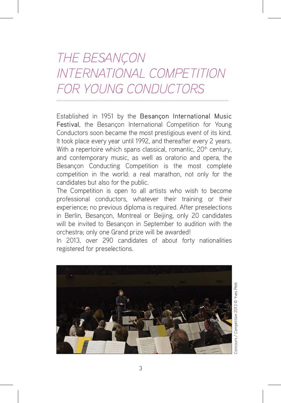 With a repertoire which spans classical, romantic, 20 th century, and contemporary music, as well as oratorio and opera, the Besançon Conducting Competition is the most complete competition in the