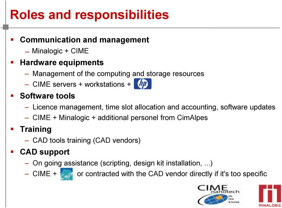 software updates CIME + Minalogic + additional personel from CimAlpes Training CAD tools training (CAD vendors) CAD support