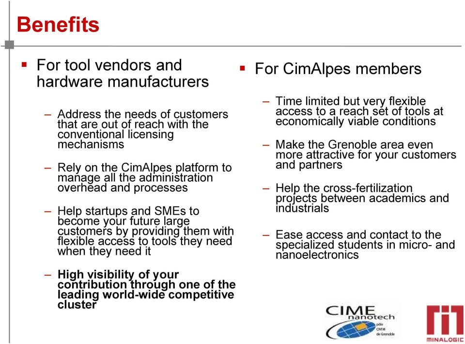 contribution through one of the leading world-wide competitive cluster For CimAlpes members Time limited but very flexible access to a reach set of tools at economically viable conditions Make the