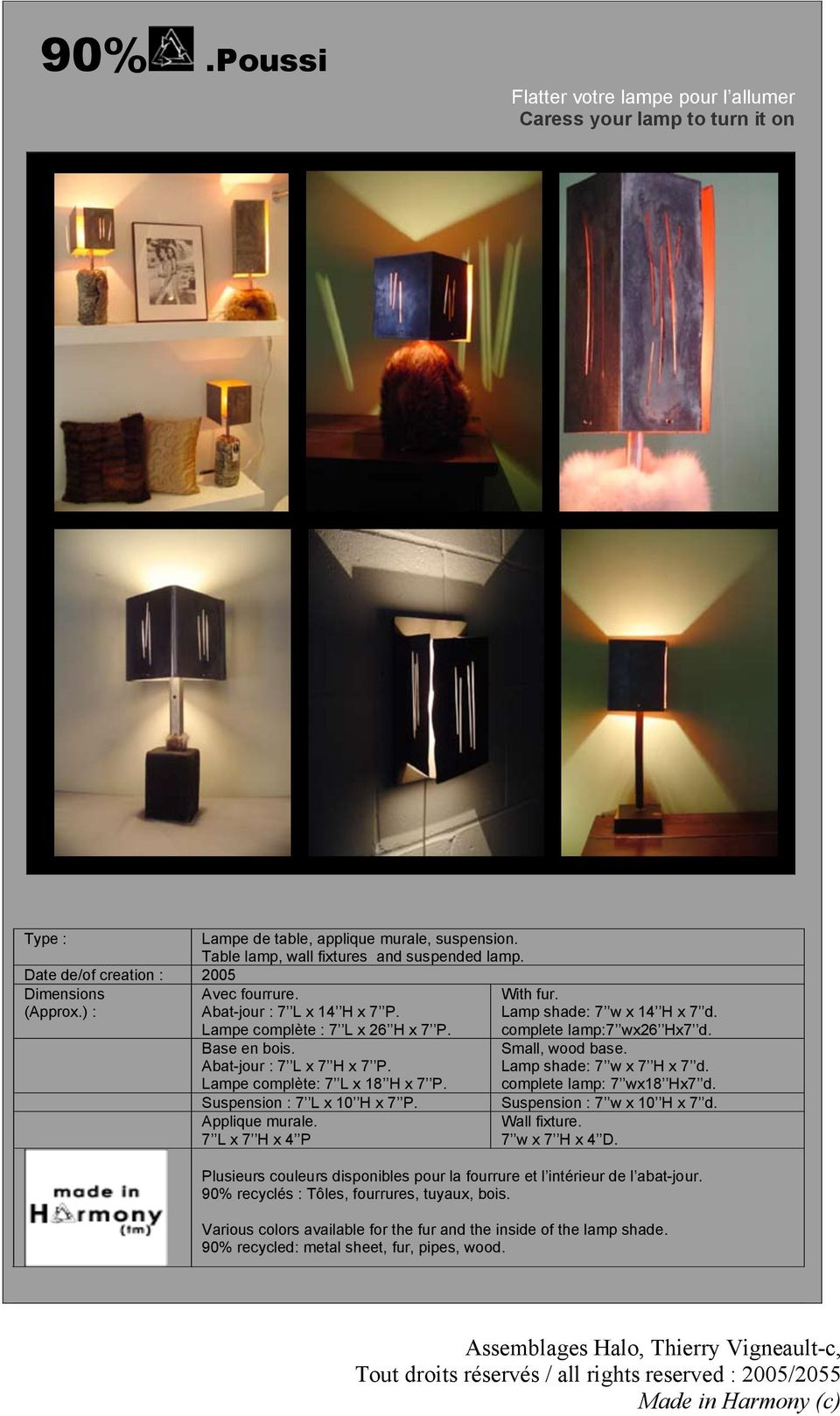 Lampe complète: 7 L x 18 H x 7 P. Suspension : 7 L x 10 H x 7 P. Applique murale. 7 L x 7 H x 4 P With fur. Lamp shade: 7 w x 14 H x 7 d. complete lamp:7 wx26 Hx7 d. Small, wood base.
