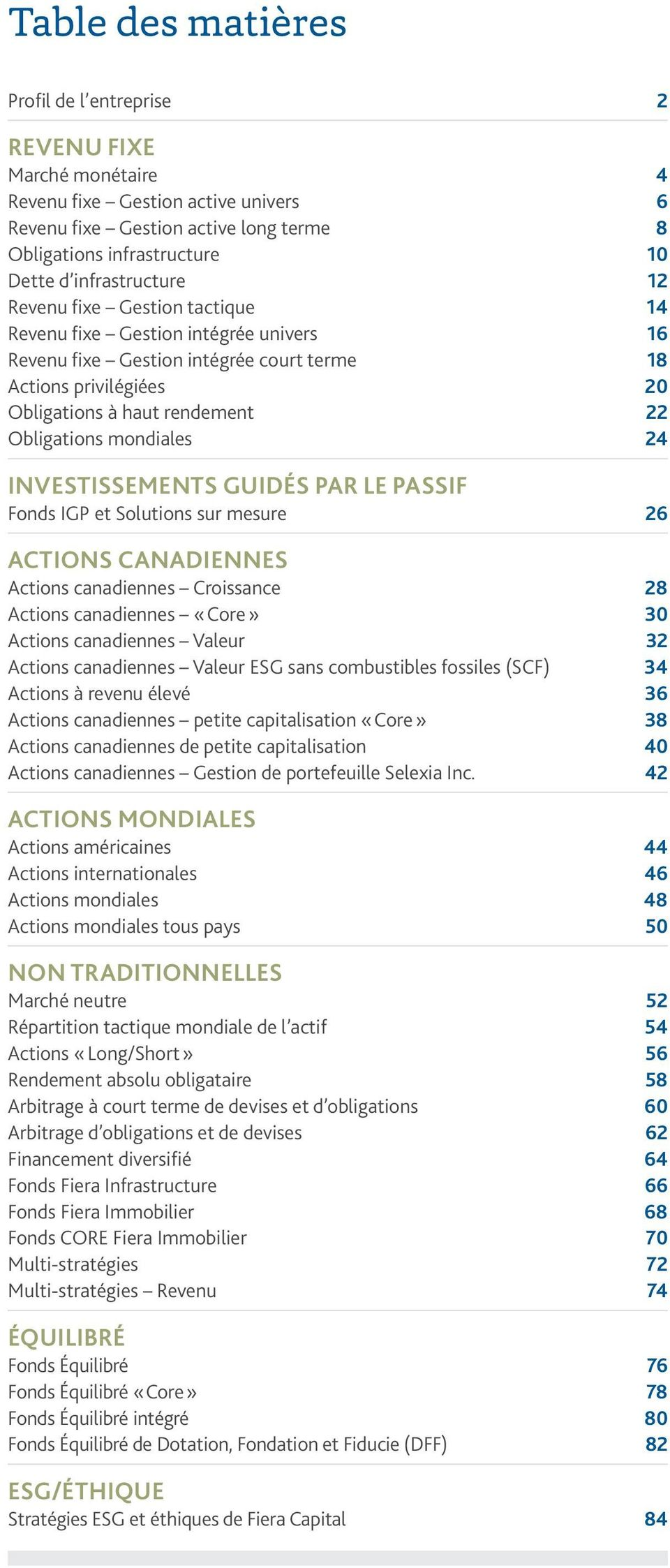 Obligations mondiales 24 INVESTISSEMENTS GUIDÉS PAR LE PASSIF Fonds IGP et Solutions sur mesure 26 ACTIONS CANADIENNES Actions canadiennes Croissance 28 Actions canadiennes «Core» 30 Actions