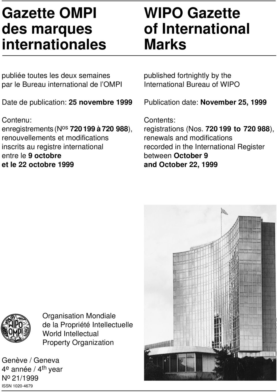 International Bureau of WIPO Publication date: November 25, 1999 Contents: registrations (Nos.