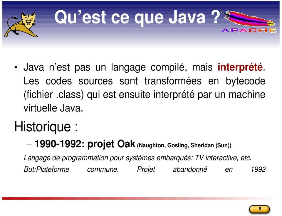 class) qui est ensuite interprété par un machine virtuelle Java.