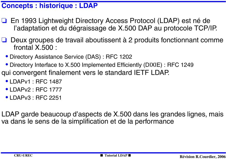 500 Implemented Efficiently (DIXIE) : RFC 1249 qui convergent finalement vers le standard IETF LDAP.