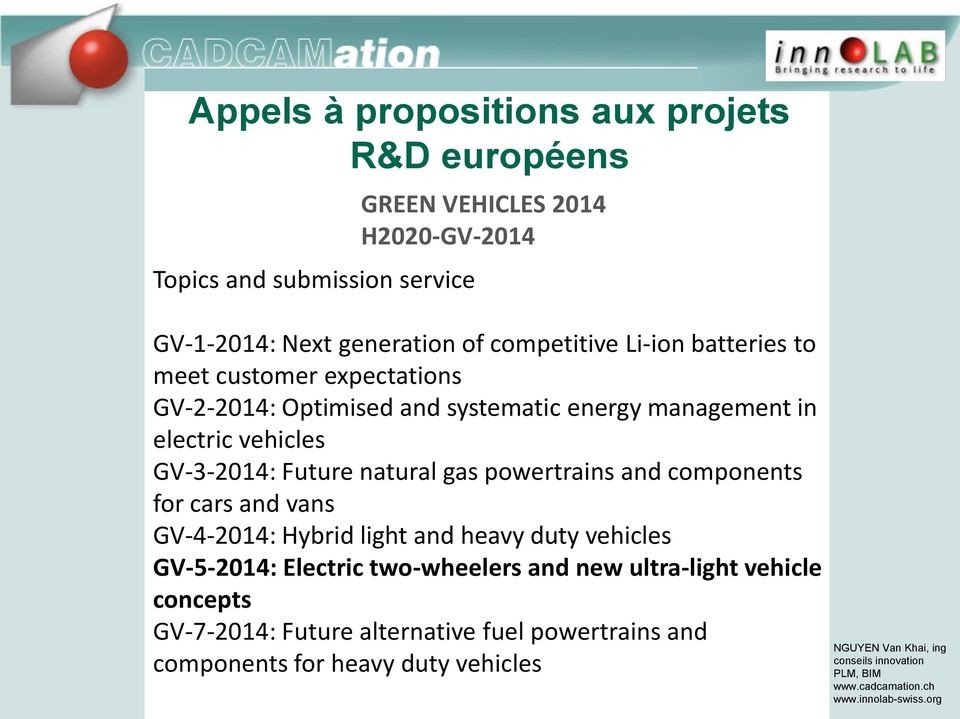 GV-3-2014: Future natural gas powertrains and components for cars and vans GV-4-2014: Hybrid light and heavy duty vehicles GV-5-2014: