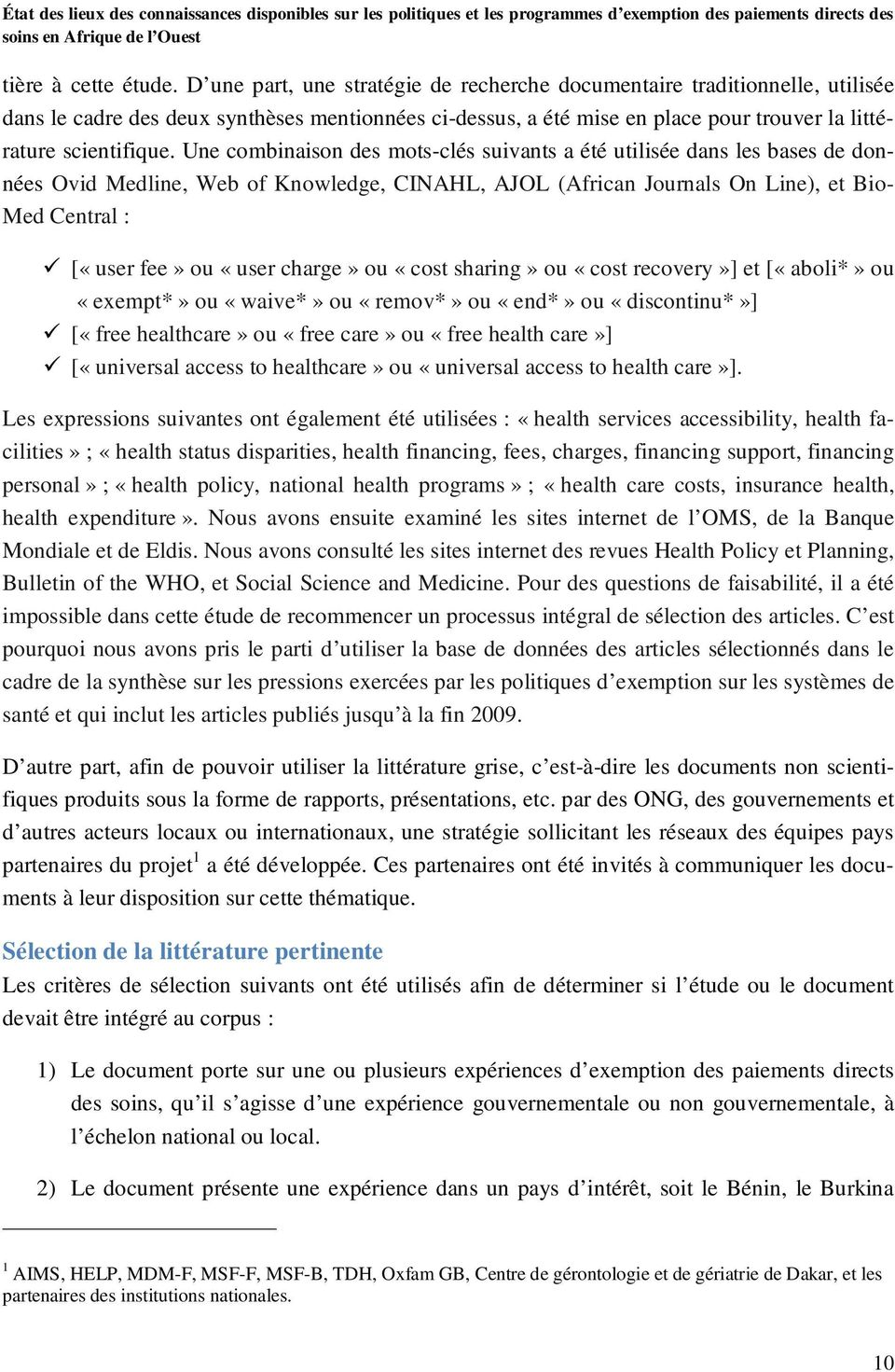 Une combinaison des mots-clés suivants a été utilisée dans les bases de données Ovid Medline, Web of Knowledge, CINAHL, AJOL (African Journals On Line), et Bio- Med Central : [«user fee» ou «user