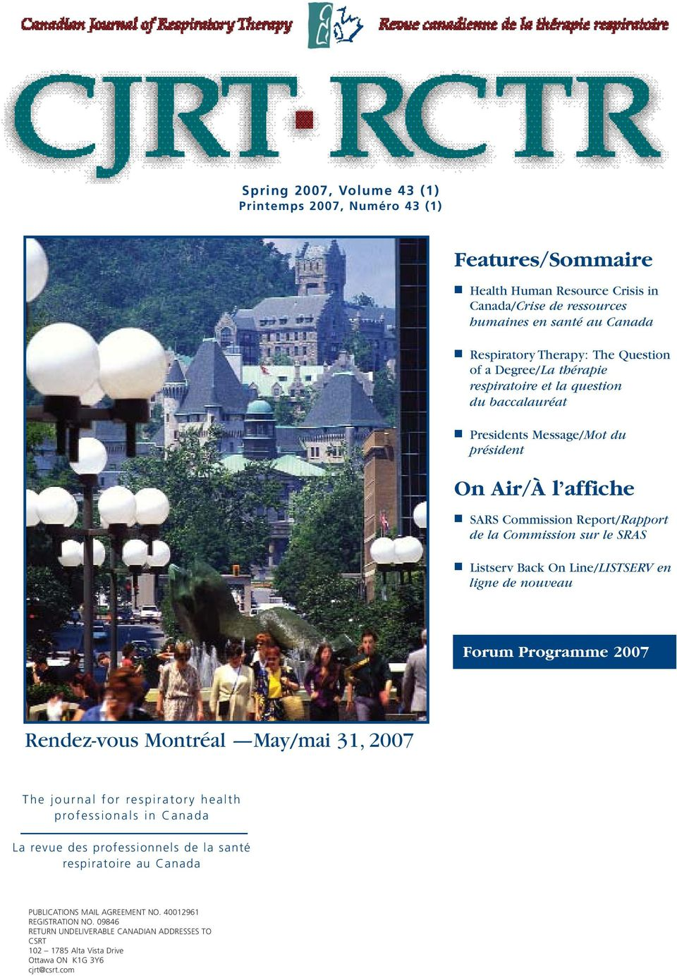 Listserv Back On Line/LISTSERV en ligne de nouveau Forum Programme 2007 Rendez-vous Montréal May/mai 31, 2007 The journal for respiratory health professionals in Canada La revue des