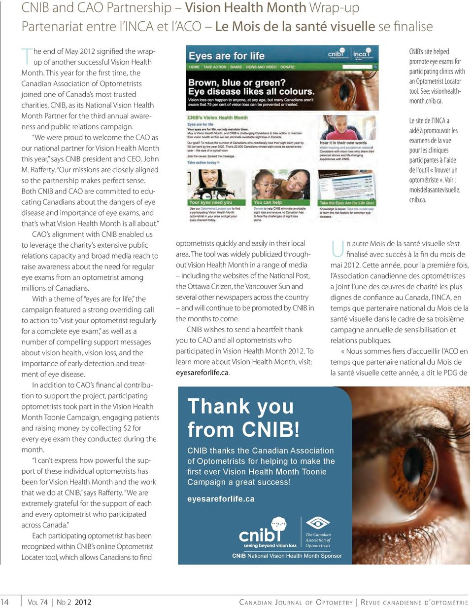 This year for the first time, the Canadian Association of Optometrists joined one of Canada s most trusted charities, CNIB, as its National Vision Health Month Partner for the third annual awareness