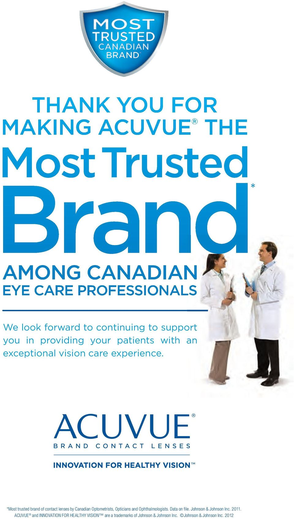 experience. *Most trusted brand of contact lenses by Canadian Optometrists, Opticians and Ophthalmologists. Data on fi le.