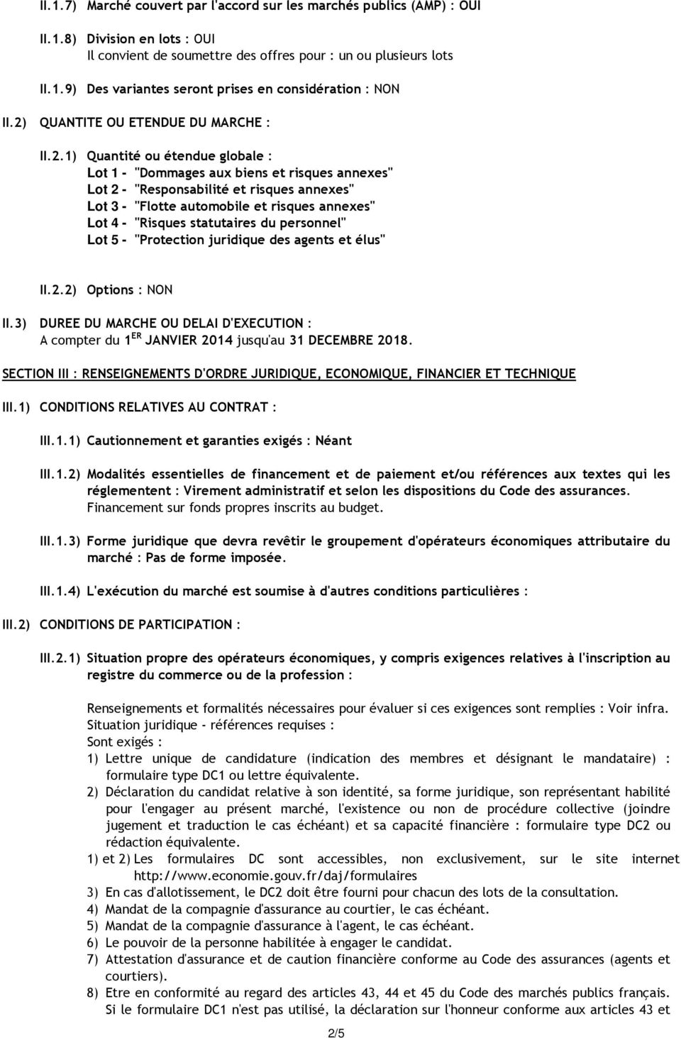 "risques annexes"" Lot 4 - ""Risques statutaires du personnel"" Lot 5 - ""Protection juridique des agents et élus"" II.2.2) Options : NON II."