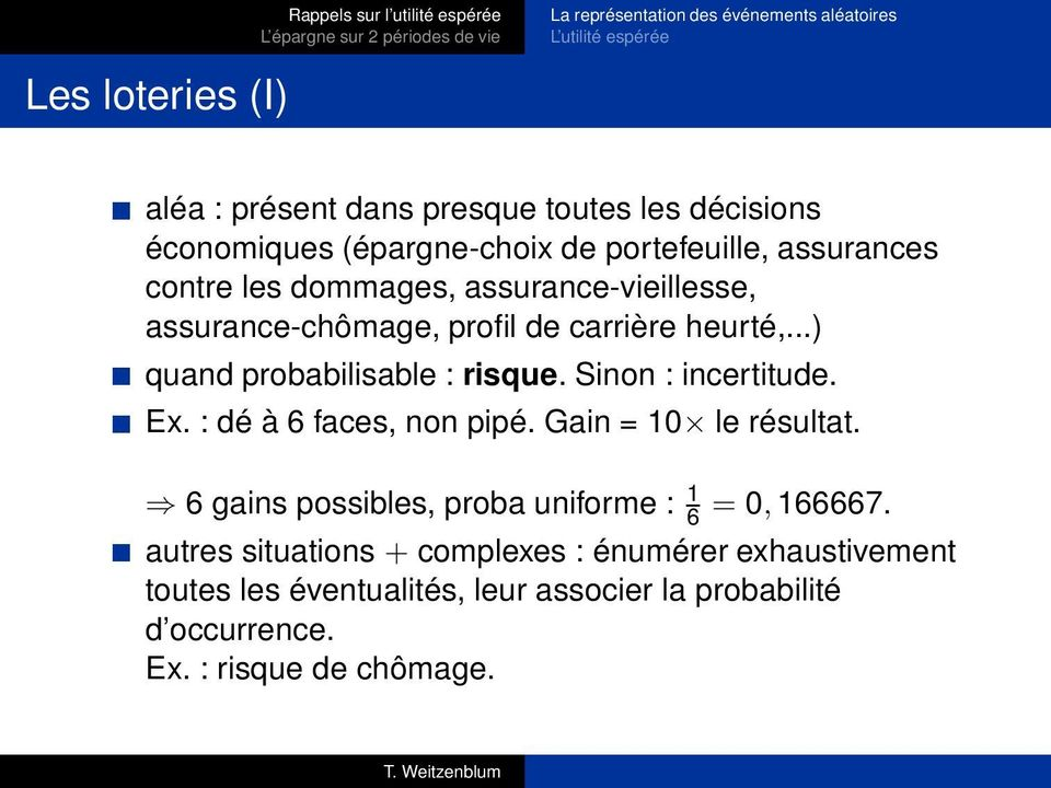 ..) quand probabilisable : risque. Sinon : incertitude. Ex. : dé à 6 faces, non pipé. Gain = 10 le résultat.